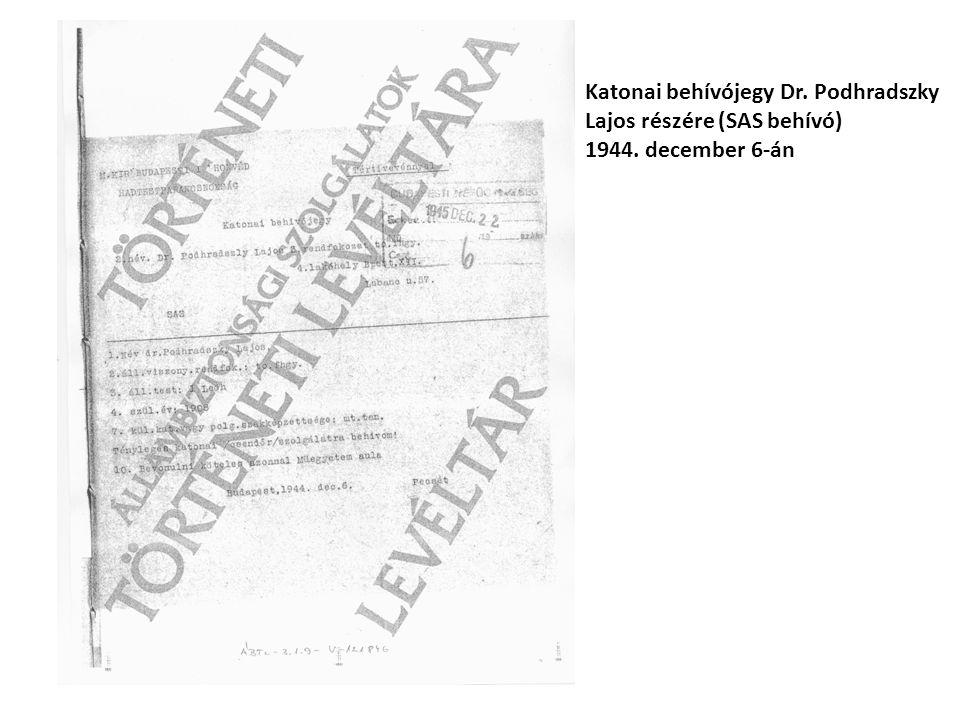 Katonai behívójegy Dr. Podhradszky Lajos részére (SAS behívó) 1944. december 6-án