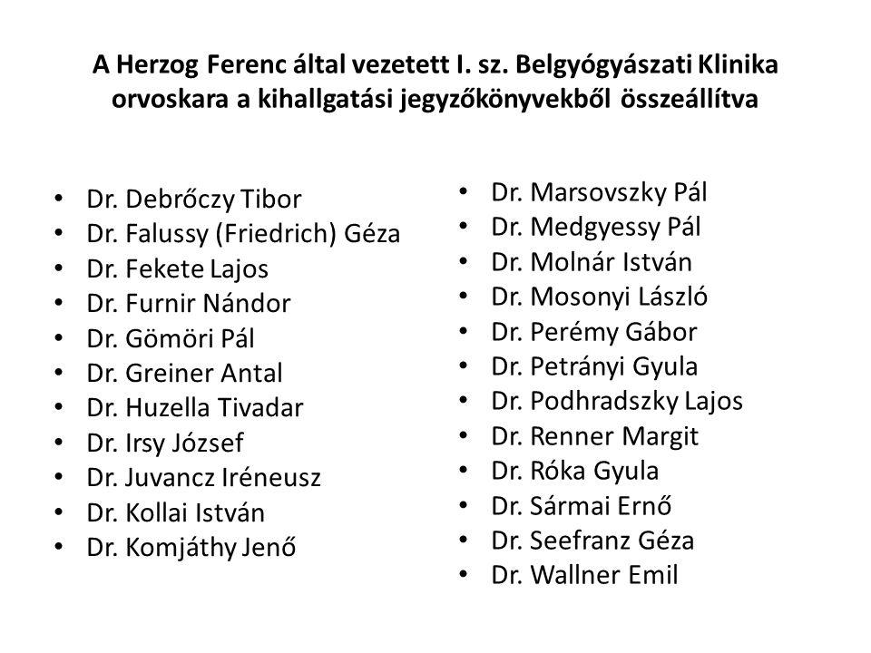 A Herzog Ferenc által vezetett I. sz. Belgyógyászati Klinika orvoskara a kihallgatási jegyzőkönyvekből összeállítva Dr. Debrőczy Tibor Dr. Falussy (Fr