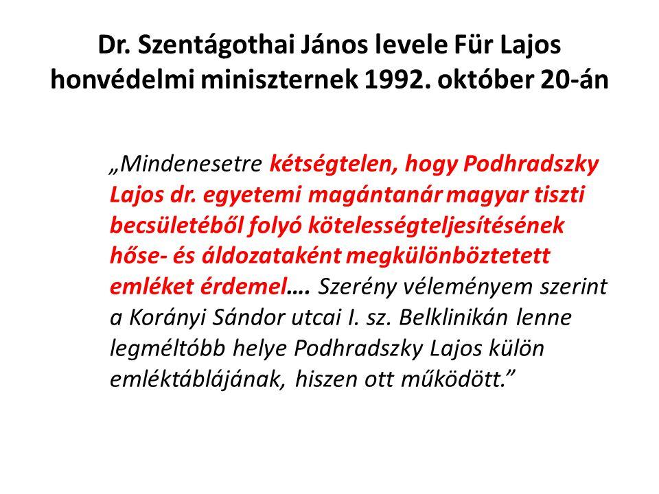 """Dr. Szentágothai János levele Für Lajos honvédelmi miniszternek 1992. október 20-án """"Mindenesetre kétségtelen, hogy Podhradszky Lajos dr. egyetemi mag"""
