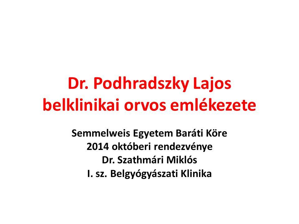 Dr. Podhradszky Lajos belklinikai orvos emlékezete Semmelweis Egyetem Baráti Köre 2014 októberi rendezvénye Dr. Szathmári Miklós I. sz. Belgyógyászati