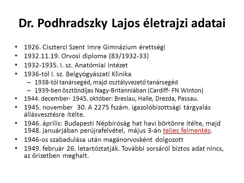 Dr. Podhradszky Lajos életrajzi adatai 1926. Ciszterci Szent Imre Gimnázium érettségi 1932.11.19. Orvosi diploma (83/1932-33) 1932-1935. I. sz. Anatóm