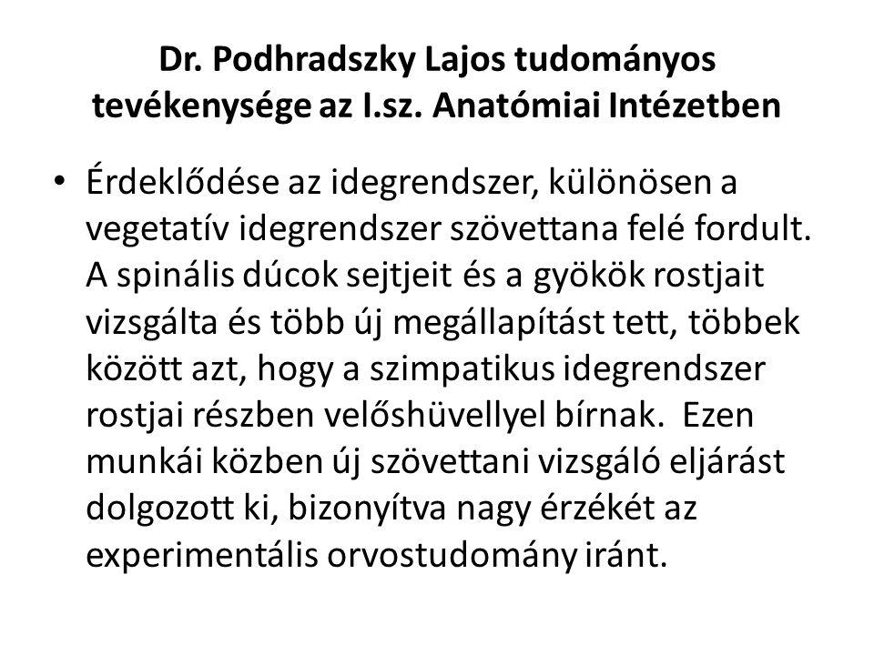 Dr. Podhradszky Lajos tudományos tevékenysége az I.sz. Anatómiai Intézetben Érdeklődése az idegrendszer, különösen a vegetatív idegrendszer szövettana