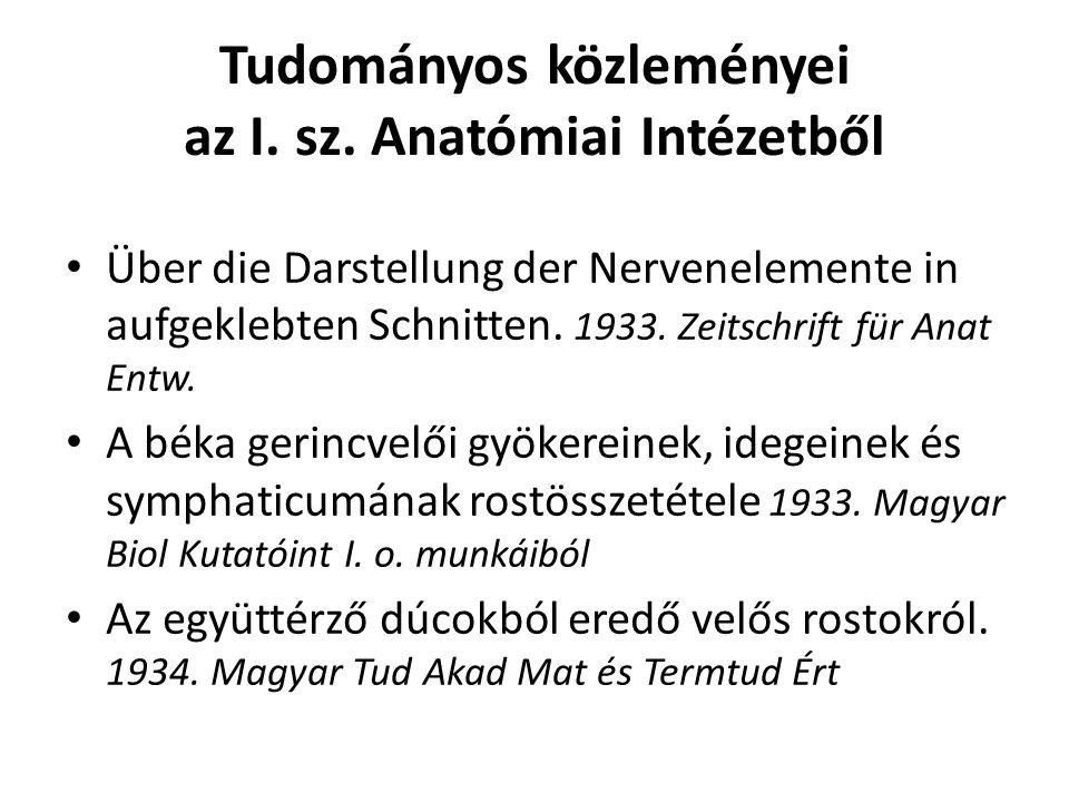 Tudományos közleményei az I. sz. Anatómiai Intézetből Über die Darstellung der Nervenelemente in aufgeklebten Schnitten. 1933. Zeitschrift für Anat En