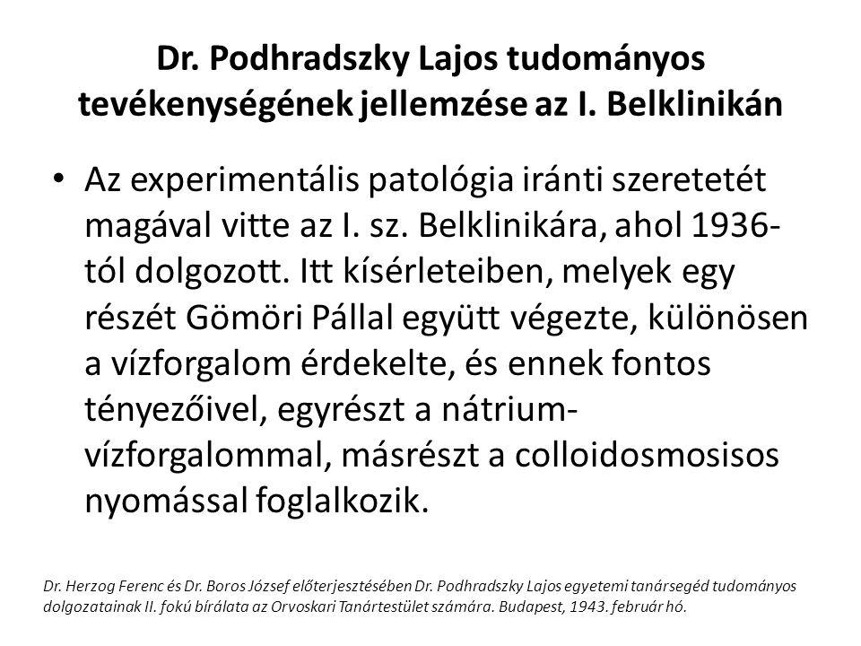 Dr. Podhradszky Lajos tudományos tevékenységének jellemzése az I. Belklinikán Az experimentális patológia iránti szeretetét magával vitte az I. sz. Be