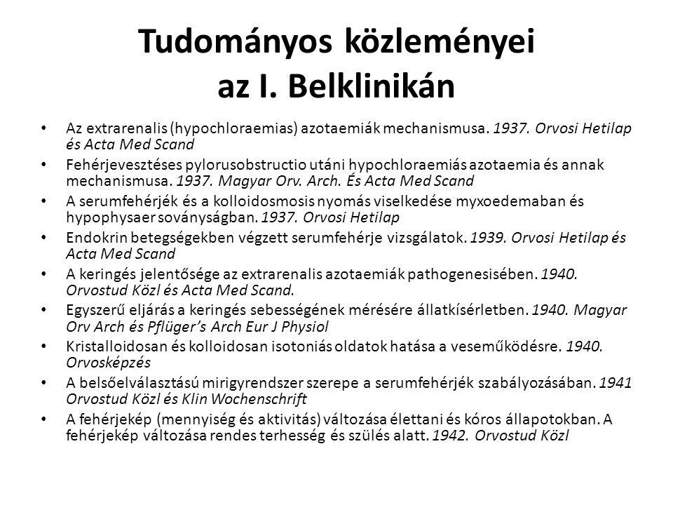 Tudományos közleményei az I. Belklinikán Az extrarenalis (hypochloraemias) azotaemiák mechanismusa. 1937. Orvosi Hetilap és Acta Med Scand Fehérjevesz