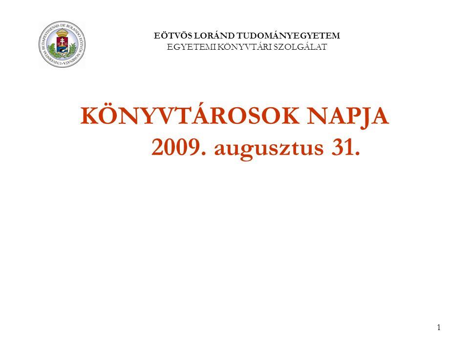 1 KÖNYVTÁROSOK NAPJA 2009. augusztus 31. EÖTVÖS LORÁND TUDOMÁNYEGYETEM EGYETEMI KÖNYVTÁRI SZOLGÁLAT