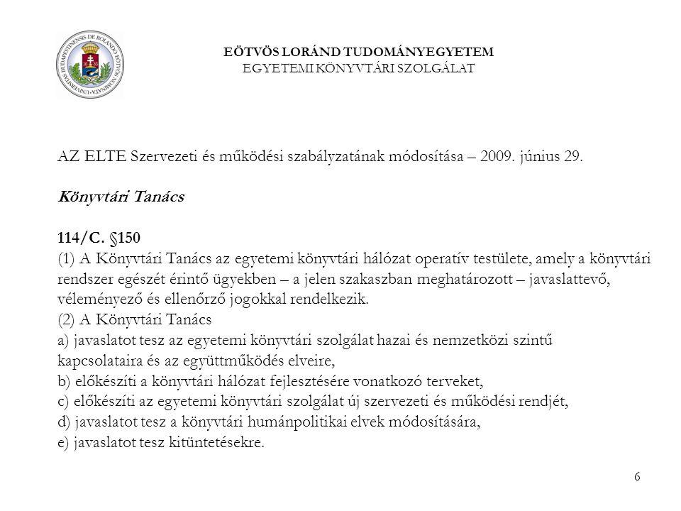 6 EÖTVÖS LORÁND TUDOMÁNYEGYETEM EGYETEMI KÖNYVTÁRI SZOLGÁLAT AZ ELTE Szervezeti és működési szabályzatának módosítása – 2009.