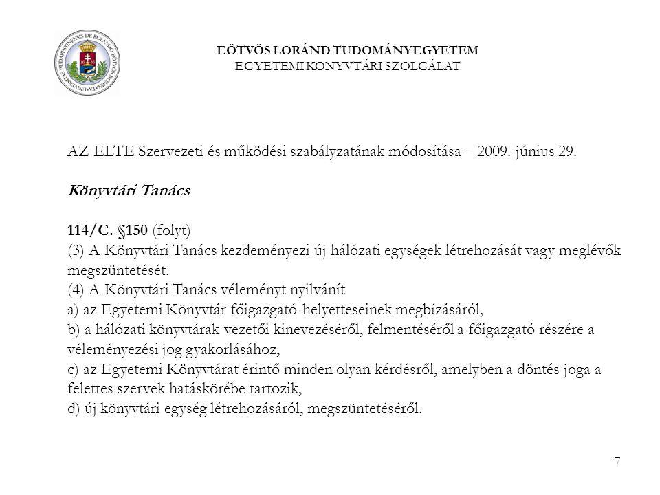 7 EÖTVÖS LORÁND TUDOMÁNYEGYETEM EGYETEMI KÖNYVTÁRI SZOLGÁLAT AZ ELTE Szervezeti és működési szabályzatának módosítása – 2009.