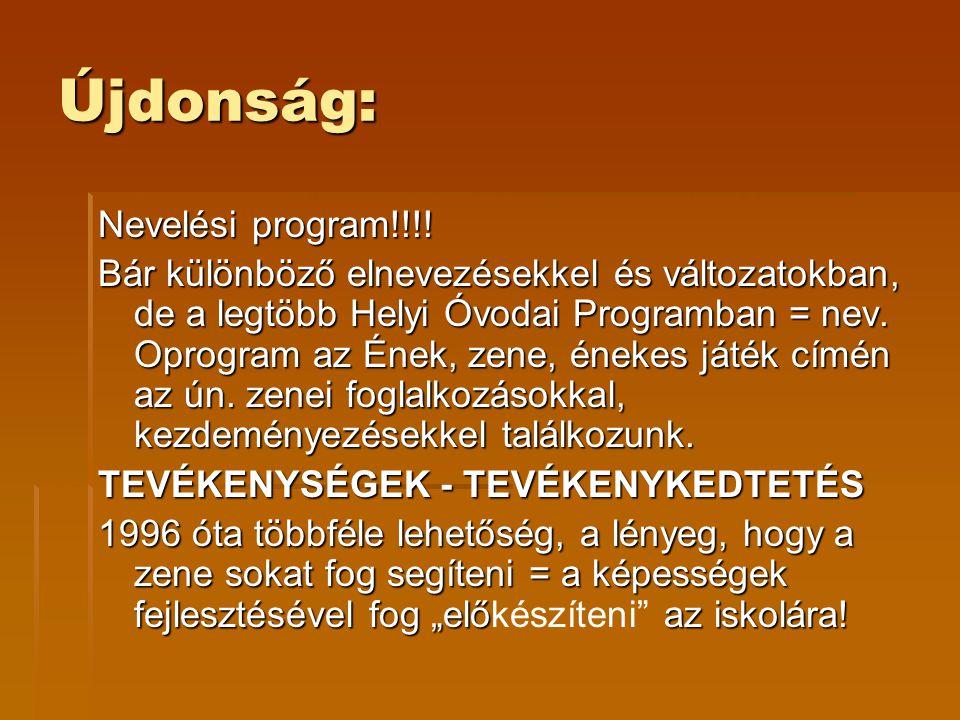 Újdonság: Nevelési program!!!! Bár különböző elnevezésekkel és változatokban, de a legtöbb Helyi Óvodai Programban = nev. Oprogram az Ének, zene, ének