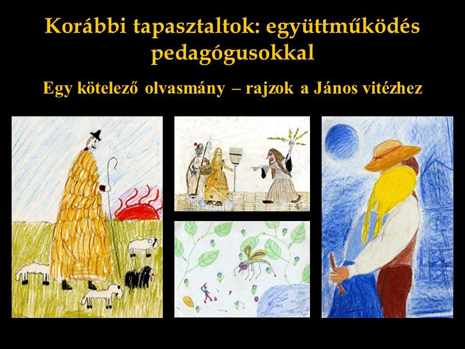 Korábbi tapasztaltok: együttműködés pedagógusokkal Egy kötelező olvasmány – rajzok a János vitézhez