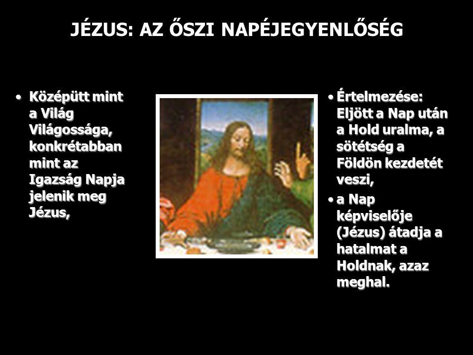 JÉZUS: AZ ŐSZI NAPÉJEGYENLŐSÉG Középütt mint a Világ Világossága, konkrétabban mint az Igazság Napja jelenik meg Jézus,Középütt mint a Világ Világossága, konkrétabban mint az Igazság Napja jelenik meg Jézus, Értelmezése: Eljött a Nap után a Hold uralma, a sötétség a Földön kezdetét veszi,Értelmezése: Eljött a Nap után a Hold uralma, a sötétség a Földön kezdetét veszi, a Nap képviselője (Jézus) átadja a hatalmat a Holdnak, azaz meghal.a Nap képviselője (Jézus) átadja a hatalmat a Holdnak, azaz meghal.