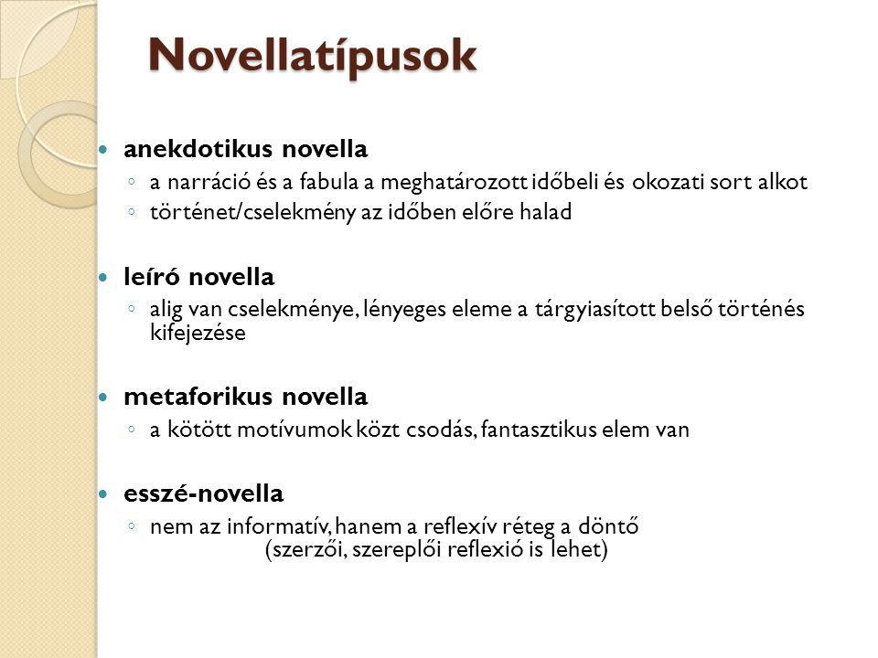Novellatípusok anekdotikus novella ◦ a narráció és a fabula a meghatározott időbeli és okozati sort alkot ◦ történet/cselekmény az időben előre halad