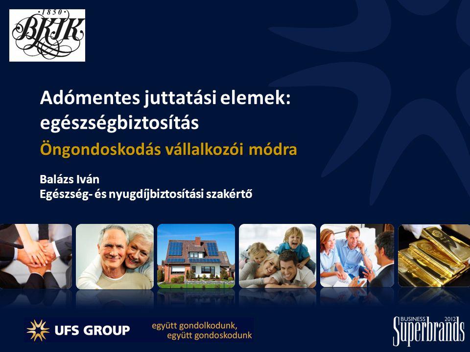 Adómentes juttatási elemek: egészségbiztosítás Öngondoskodás vállalkozói módra Balázs Iván Egészség- és nyugdíjbiztosítási szakértő