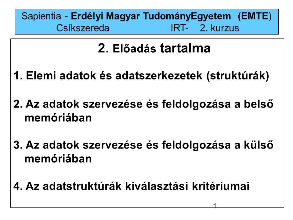 Sapientia - Erdélyi Magyar TudományEgyetem (EMTE) Csíkszereda IRT-2. kurzus 2. Előadás tartalma 1. Elemi adatok és adatszerkezetek (struktúrák) 2. Az