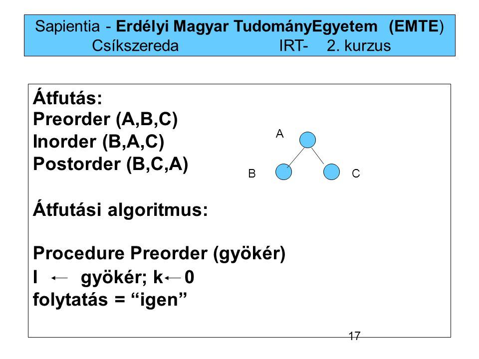Sapientia - Erdélyi Magyar TudományEgyetem (EMTE) Csíkszereda IRT-2. kurzus Átfutás: Preorder (A,B,C) Inorder (B,A,C) Postorder (B,C,A) Átfutási al