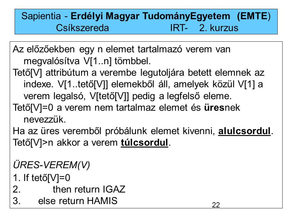 Sapientia - Erdélyi Magyar TudományEgyetem (EMTE) Csíkszereda IRT-2. kurzus Az előzőekben egy n elemet tartalmazó verem van megvalósítva V[1..n] tömbb