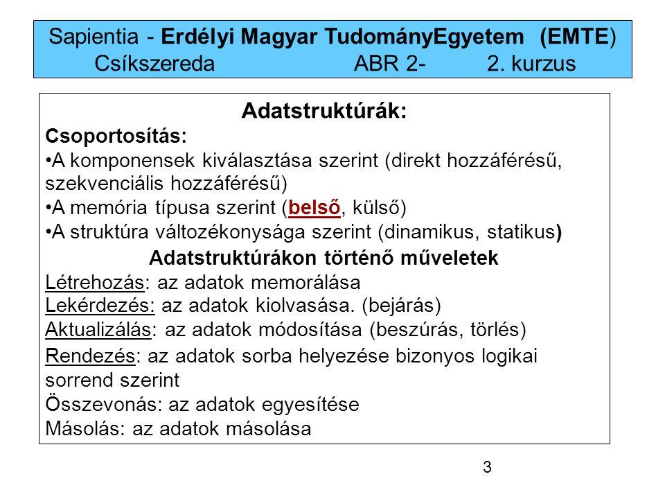 Sapientia - Erdélyi Magyar TudományEgyetem (EMTE) Csíkszereda ABR 2-2. kurzus Adatstruktúrák: Csoportosítás: A komponensek kiválasztása szerint (direk
