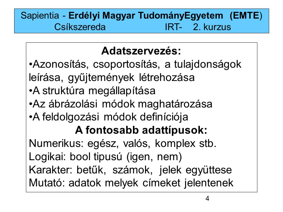 Sapientia - Erdélyi Magyar TudományEgyetem (EMTE) Csíkszereda IRT-2. kurzus Adatszervezés: Azonosítás, csoportosítás, a tulajdonságok leírása, gyűjtem