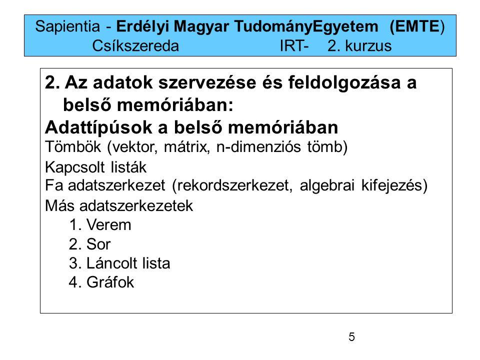 Sapientia - Erdélyi Magyar TudományEgyetem (EMTE) Csíkszereda IRT-2. kurzus 2. Az adatok szervezése és feldolgozása a belső memóriában: Adattípúsok a