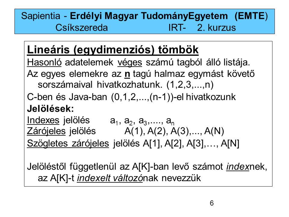 Sapientia - Erdélyi Magyar TudományEgyetem (EMTE) Csíkszereda IRT-2. kurzus Lineáris (egydimenziós) tömbök Hasonló adatelemek véges számú tagból álló