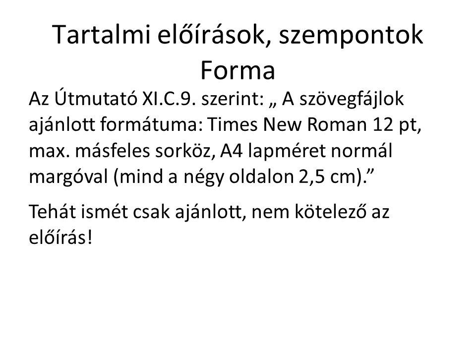 """Tartalmi előírások, szempontok Forma Az Útmutató XI.C.9. szerint: """" A szövegfájlok ajánlott formátuma: Times New Roman 12 pt, max. másfeles sorköz, A4"""