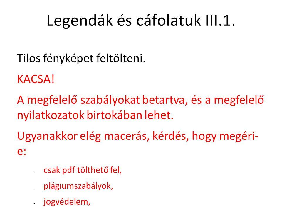 Legendák és cáfolatuk III.1. Tilos fényképet feltölteni. KACSA! A megfelelő szabályokat betartva, és a megfelelő nyilatkozatok birtokában lehet. Ugyan