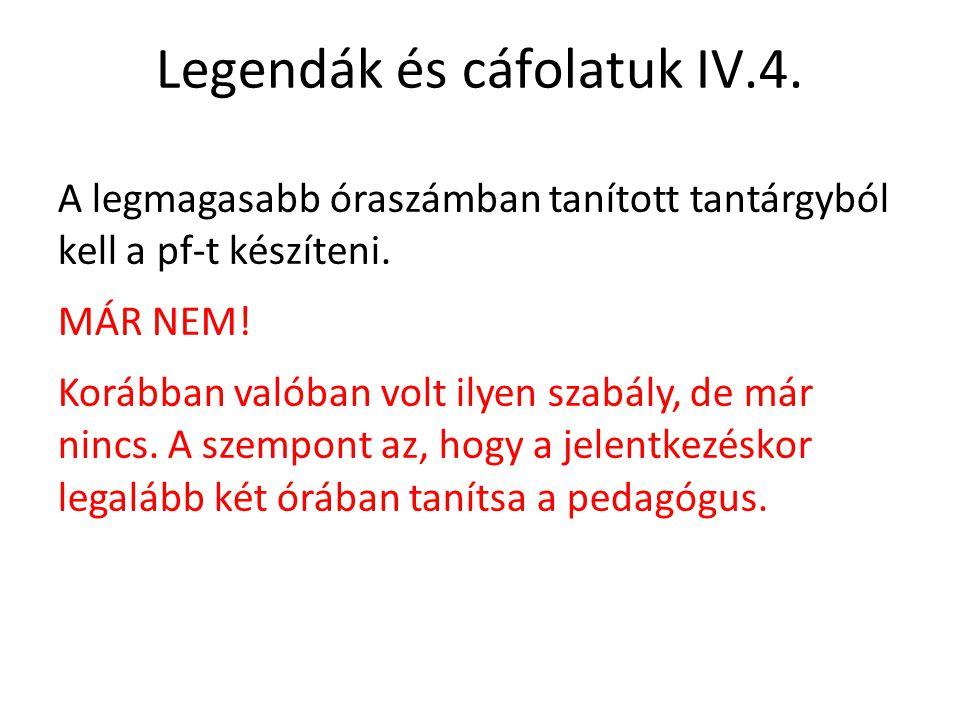 Legendák és cáfolatuk IV.4. A legmagasabb óraszámban tanított tantárgyból kell a pf-t készíteni. MÁR NEM! Korábban valóban volt ilyen szabály, de már