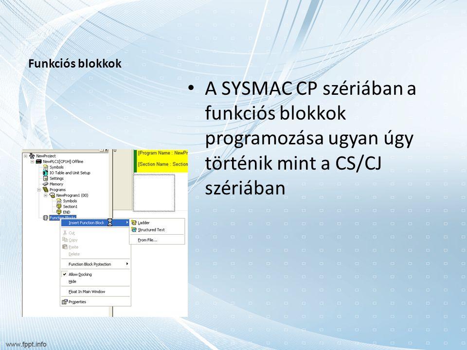 Funkciós blokkok A SYSMAC CP szériában a funkciós blokkok programozása ugyan úgy történik mint a CS/CJ szériában