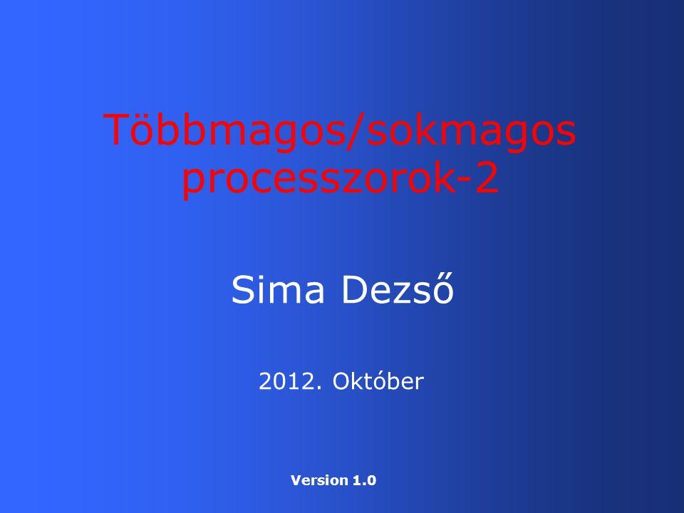 Sima Dezső Többmagos/sokmagos processzorok-2 2012. Október Version 1.0