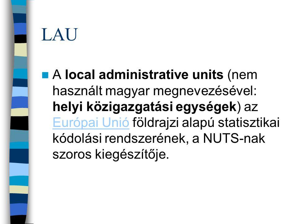 LAU A local administrative units (nem használt magyar megnevezésével: helyi közigazgatási egységek) az Európai Unió földrajzi alapú statisztikai kódol