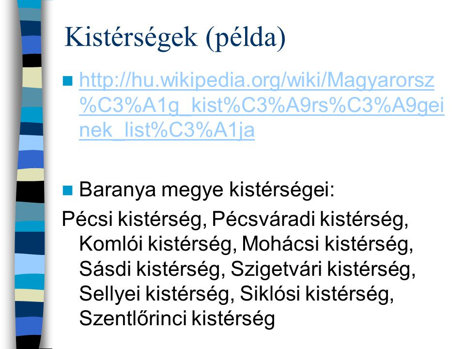 Kistérségek (példa) http://hu.wikipedia.org/wiki/Magyarorsz %C3%A1g_kist%C3%A9rs%C3%A9gei nek_list%C3%A1ja http://hu.wikipedia.org/wiki/Magyarorsz %C3