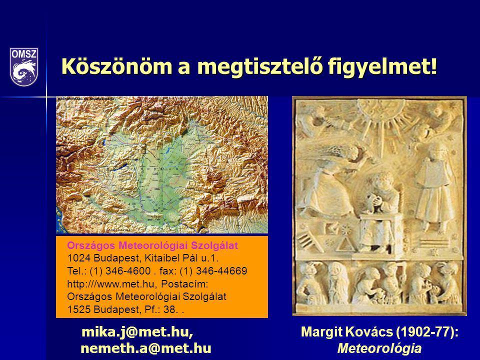 Köszönöm a megtisztelő figyelmet! mika.j@met.hu, Margit Kovács (1902-77): nemeth.a@met.hu Meteorológia Országos Meteorológiai Szolgálat 1024 Budapest,