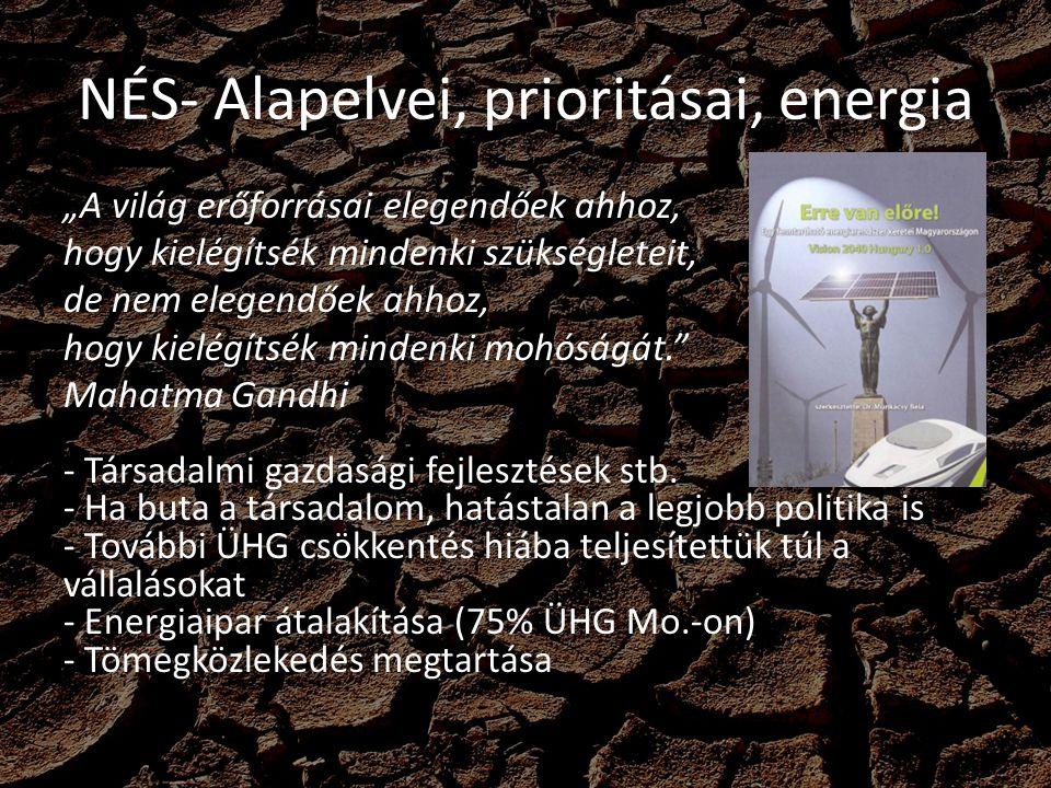 """NÉS- Alapelvei, prioritásai, energia """"A világ erőforrásai elegendőek ahhoz, hogy kielégítsék mindenki szükségleteit, de nem elegendőek ahhoz, hogy kie"""