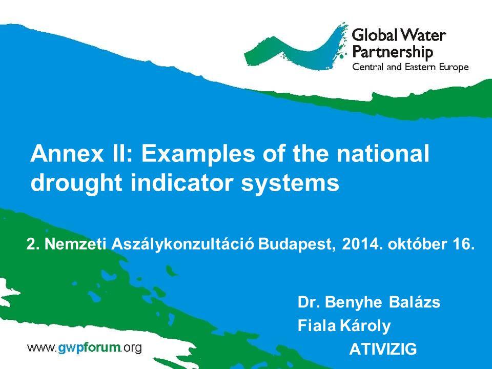 Annex II: Examples of the national drought indicator systems Dr. Benyhe Balázs Fiala Károly ATIVIZIG 2. Nemzeti Aszálykonzultáció Budapest, 2014. októ