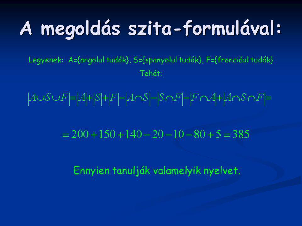 A megoldás szita-formulával: Ennyien tanulják valamelyik nyelvet. Legyenek: A={angolul tudók}, S={spanyolul tudók}, F={franciául tudók} Tehát: