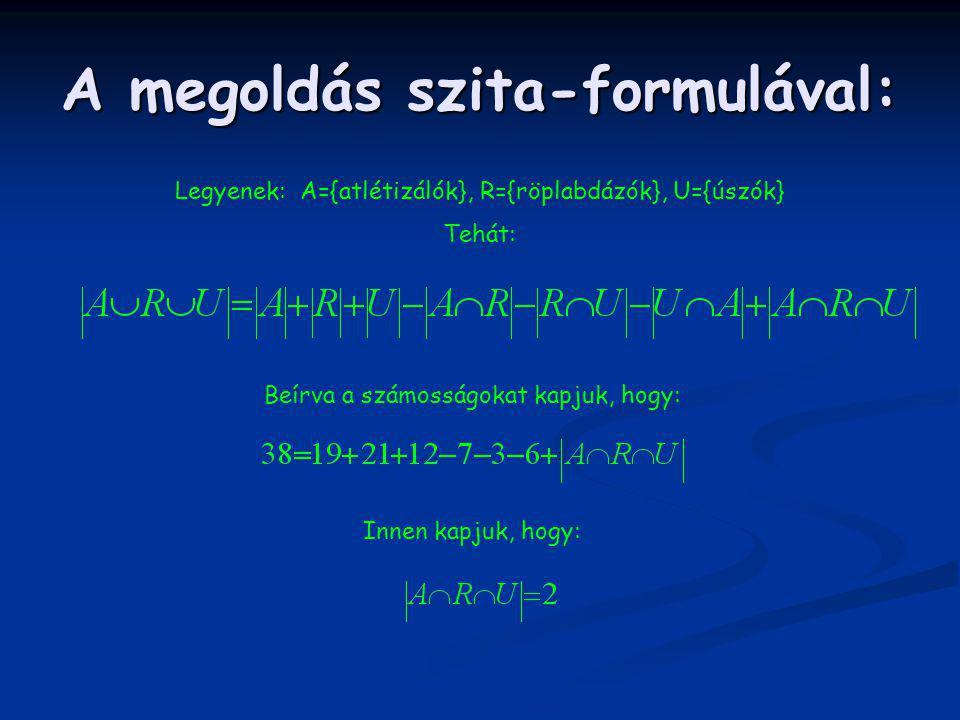 A megoldás szita-formulával: Legyenek: A={atlétizálók}, R={röplabdázók}, U={úszók} Tehát: Beírva a számosságokat kapjuk, hogy: Innen kapjuk, hogy: