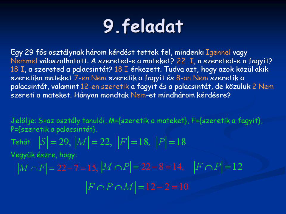 9.feladat Egy 29 fős osztálynak három kérdést tettek fel, mindenki Igennel vagy Nemmel válaszolhatott. A szereted-e a mateket? 22 I, a szereted-e a fa