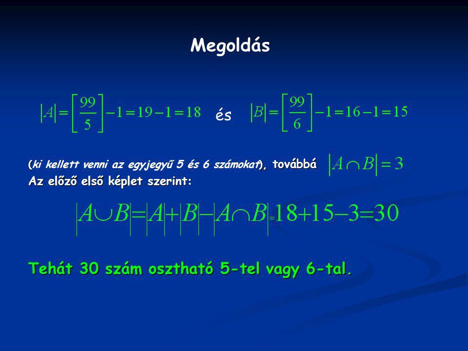 és (ki kellett venni az egyjegyű 5 és 6 számokat), továbbá Az előző első képlet szerint: Tehát 30 szám osztható 5-tel vagy 6-tal. Megoldás