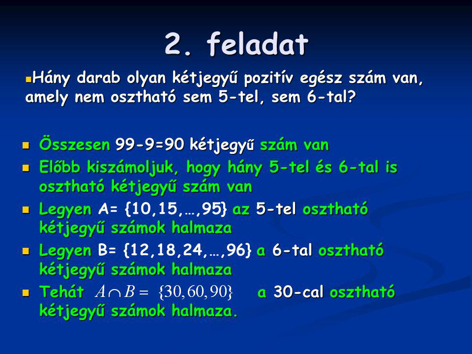 2. feladat Összesen 99-9=90 kétjegy ű szám van Összesen 99-9=90 kétjegy ű szám van Előbb kiszámoljuk, hogy hány 5-tel és 6-tal is osztható kétjegyű sz