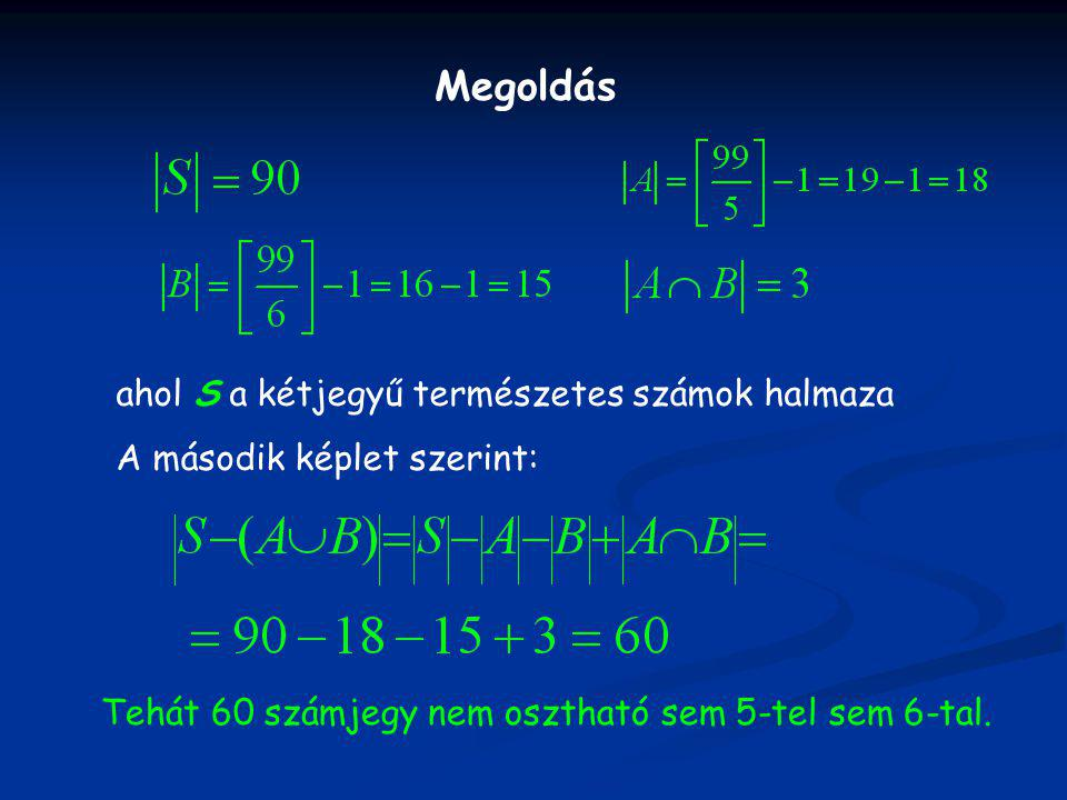 Megoldás ahol S a kétjegyű természetes számok halmaza A második képlet szerint: Tehát 60 számjegy nem osztható sem 5-tel sem 6-tal.