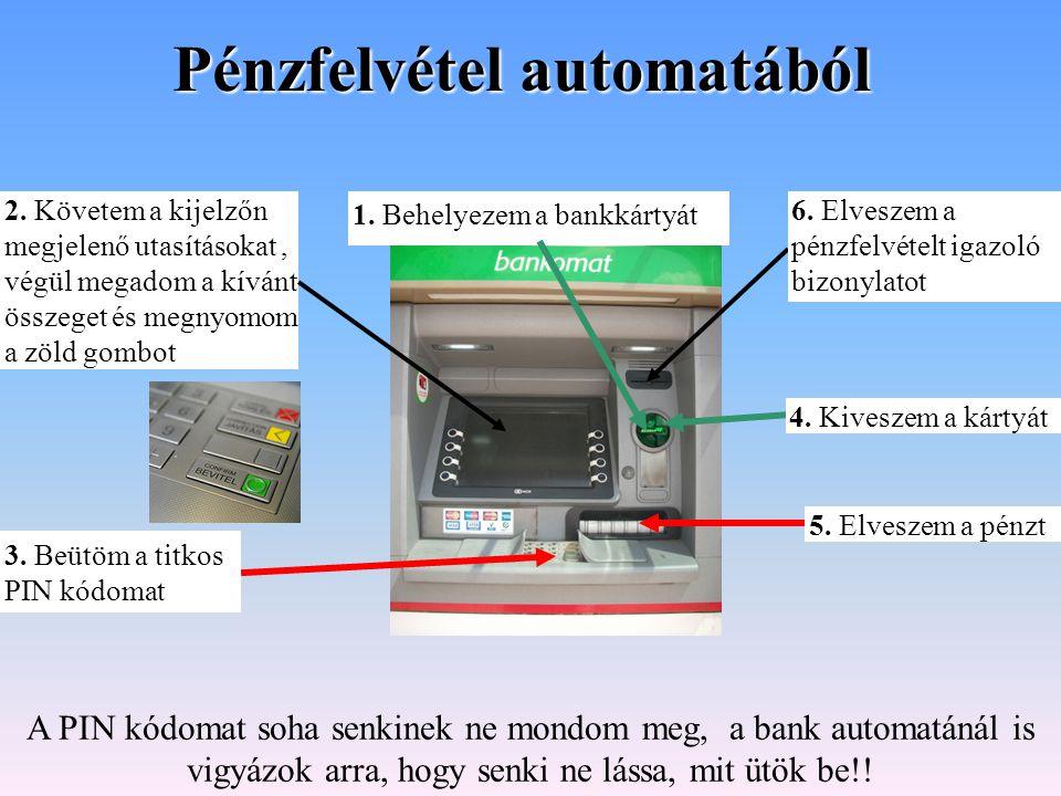 2. Követem a kijelzőn megjelenő utasításokat, végül megadom a kívánt összeget és megnyomom a zöld gombot Pénzfelvétel automatából 1. Behelyezem a bank