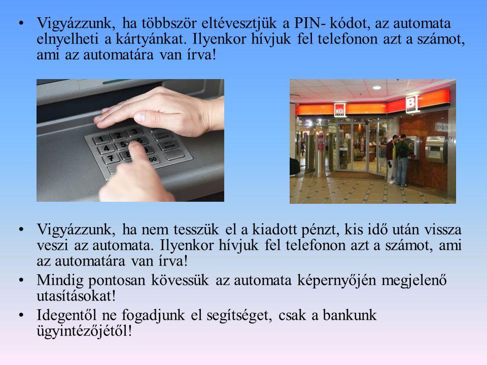 Vigyázzunk, ha többször eltévesztjük a PIN- kódot, az automata elnyelheti a kártyánkat. Ilyenkor hívjuk fel telefonon azt a számot, ami az automatára