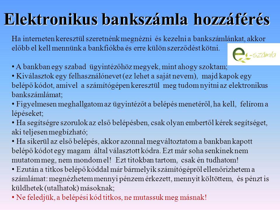 Elektronikus bankszámla hozzáférés Ha interneten keresztül szeretnénk megnézni és kezelni a bankszámlánkat, akkor előbb el kell mennünk a bankfiókba é