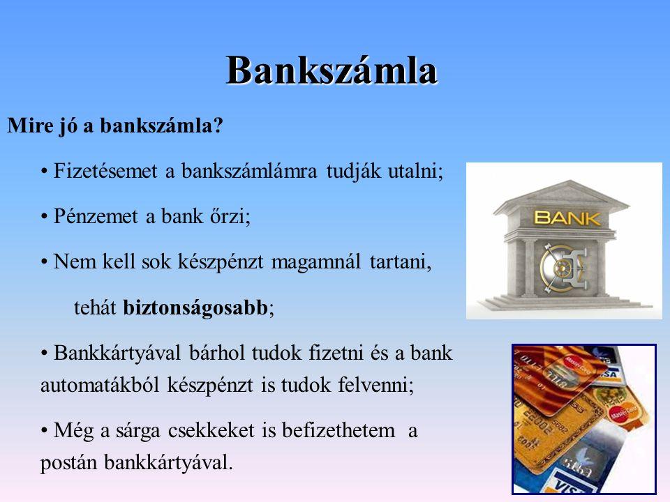 Bankszámla Mire jó a bankszámla? Fizetésemet a bankszámlámra tudják utalni; Pénzemet a bank őrzi; Nem kell sok készpénzt magamnál tartani, tehát bizto