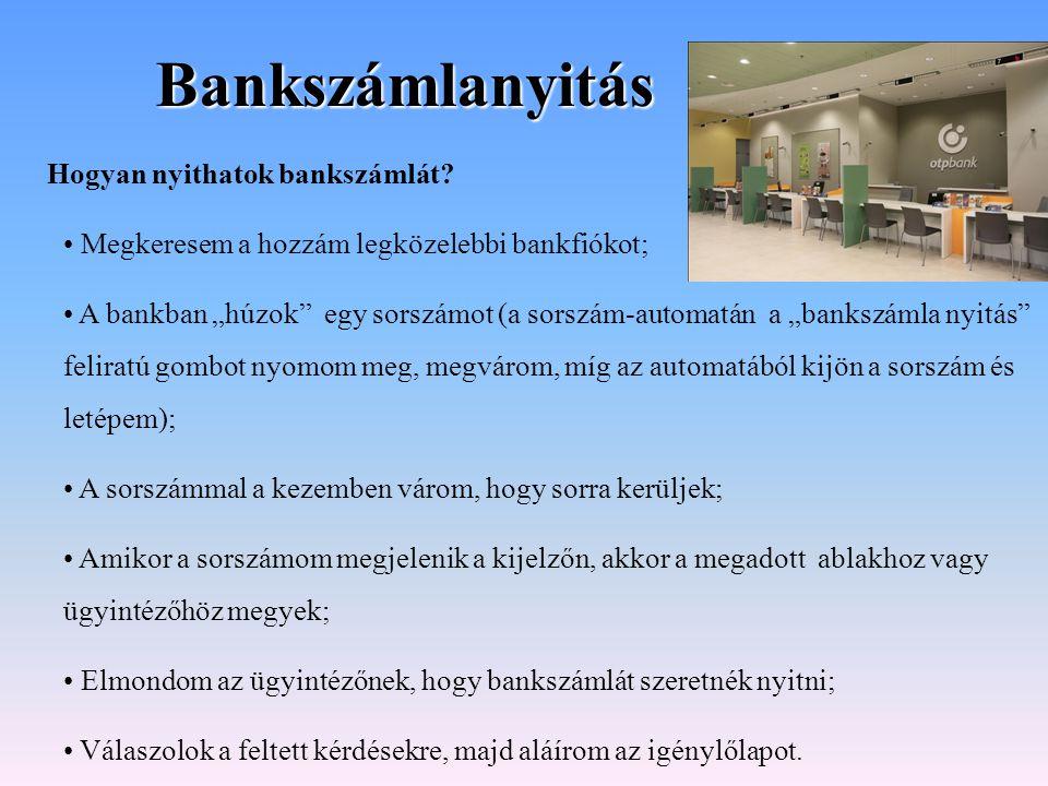 """Bankszámlanyitás Hogyan nyithatok bankszámlát? Megkeresem a hozzám legközelebbi bankfiókot; A bankban """"húzok"""" egy sorszámot (a sorszám-automatán a """"ba"""