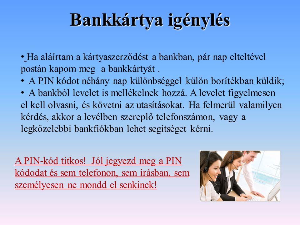 Bankkártya igénylés Ha aláírtam a kártyaszerződést a bankban, pár nap elteltével postán kapom meg a bankkártyát. A PIN kódot néhány nap különbséggel k