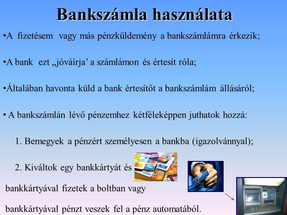 """Bankszámla használata A fizetésem vagy más pénzküldemény a bankszámlámra érkezik; A bank ezt """"jóváírja' a számlámon és értesít róla; Általában havonta"""