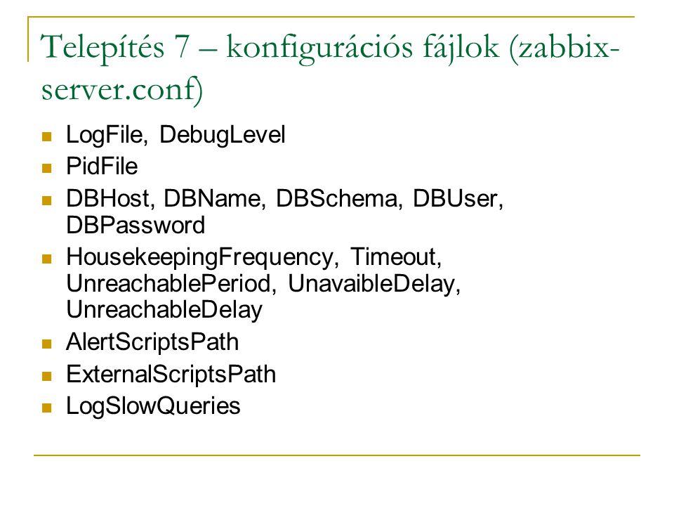 Telepítés 7 – konfigurációs fájlok (zabbix- server.conf) LogFile, DebugLevel PidFile DBHost, DBName, DBSchema, DBUser, DBPassword HousekeepingFrequenc