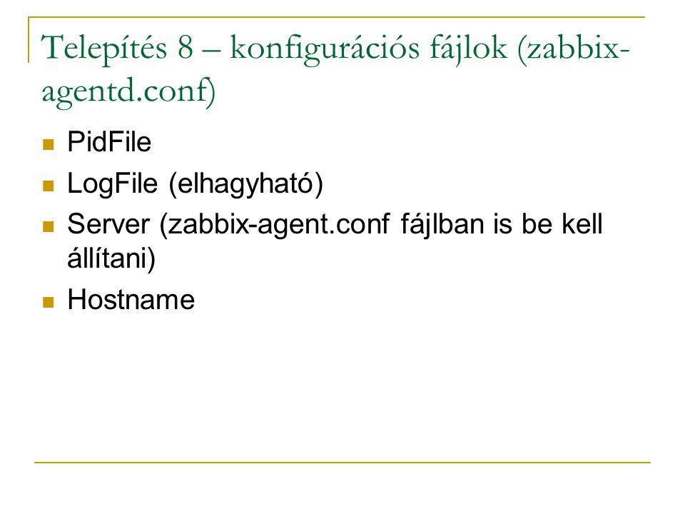 Telepítés 8 – konfigurációs fájlok (zabbix- agentd.conf) PidFile LogFile (elhagyható) Server (zabbix-agent.conf fájlban is be kell állítani) Hostname