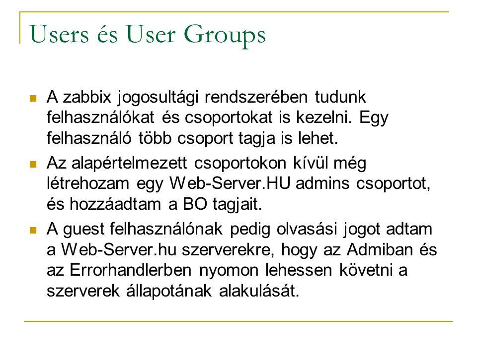 Users és User Groups A zabbix jogosultági rendszerében tudunk felhasználókat és csoportokat is kezelni. Egy felhasználó több csoport tagja is lehet. A